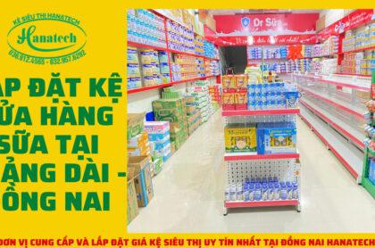 Lắp đặt giá kệ trưng bày sữa tại Trảng Dài – Đồng Nai